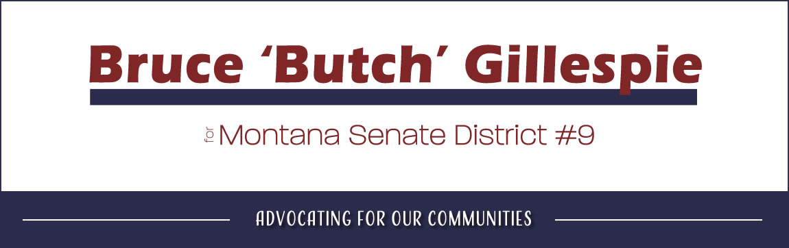 Bruce Butch Gillespie for MT State Senate District 9